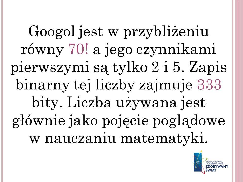 Googol jest w przybliżeniu równy 70