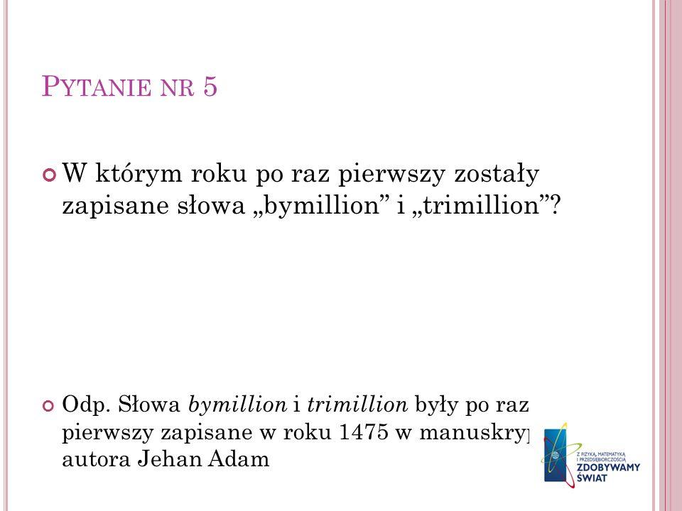 """Pytanie nr 5 W którym roku po raz pierwszy zostały zapisane słowa """"bymillion i """"trimillion"""