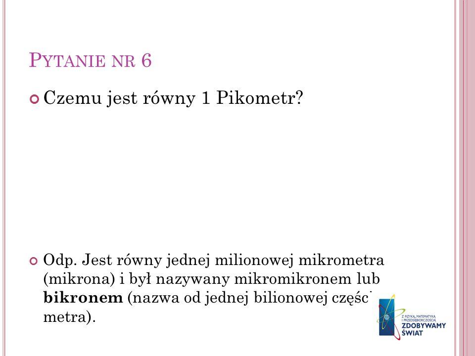 Pytanie nr 6 Czemu jest równy 1 Pikometr