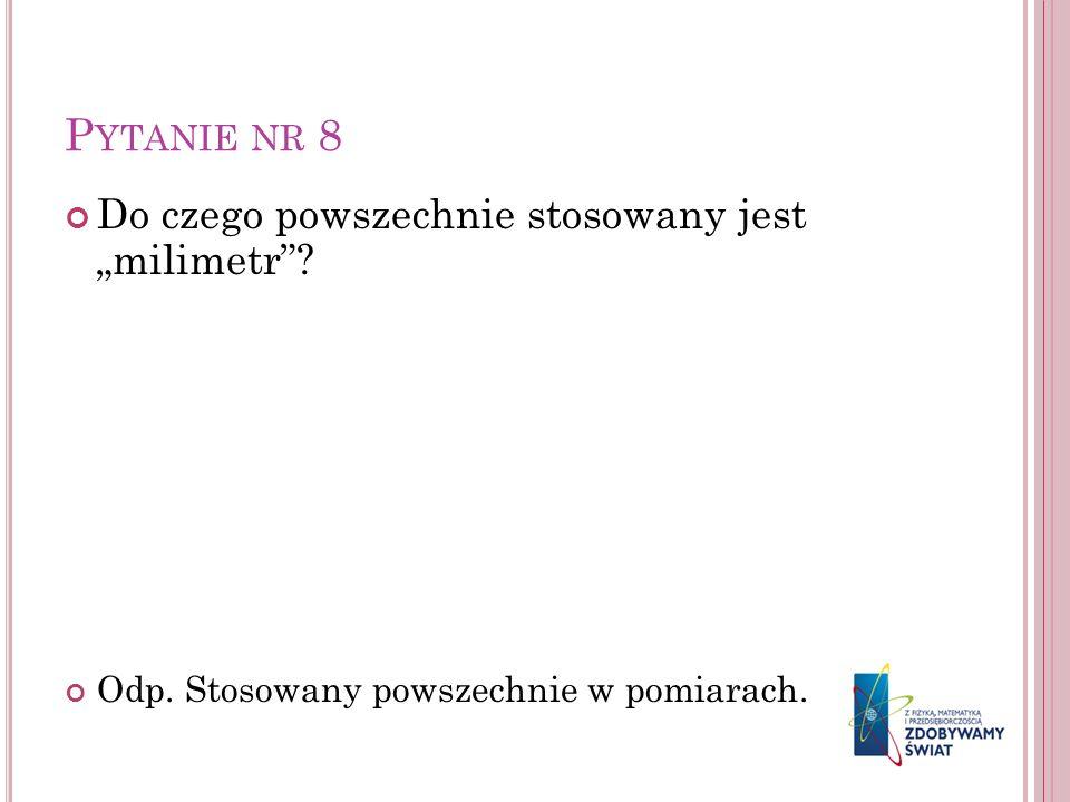 """Pytanie nr 8 Do czego powszechnie stosowany jest """"milimetr"""