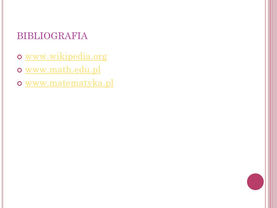 bibliografia www.wikipedia.org www.math.edu.pl www.matematyka.pl