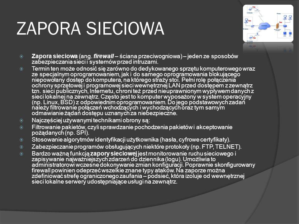 ZAPORA SIECIOWA Zapora sieciowa (ang. firewall – ściana przeciwogniowa) – jeden ze sposobów zabezpieczania sieci i systemów przed intruzami.
