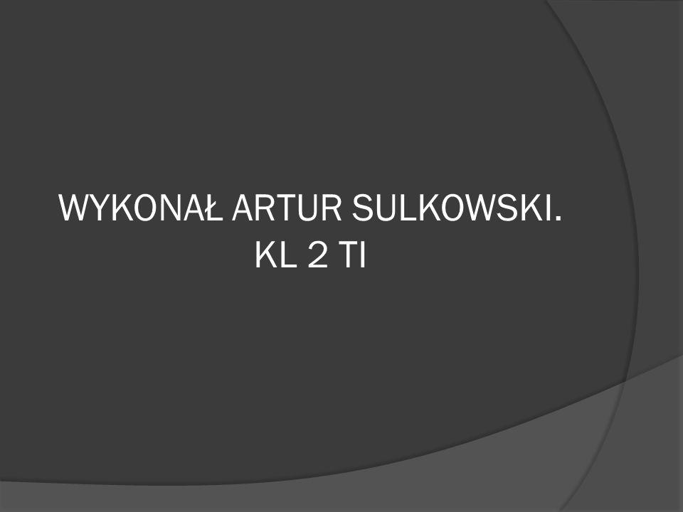 WYKONAŁ ARTUR SULKOWSKI. KL 2 TI