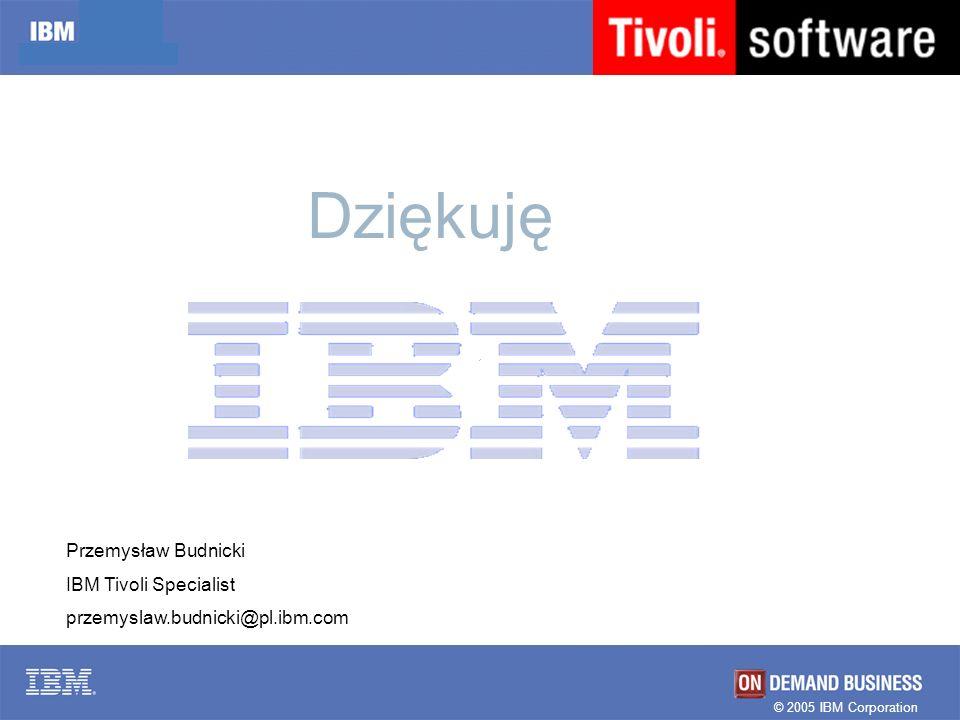 Dziękuję Przemysław Budnicki IBM Tivoli Specialist