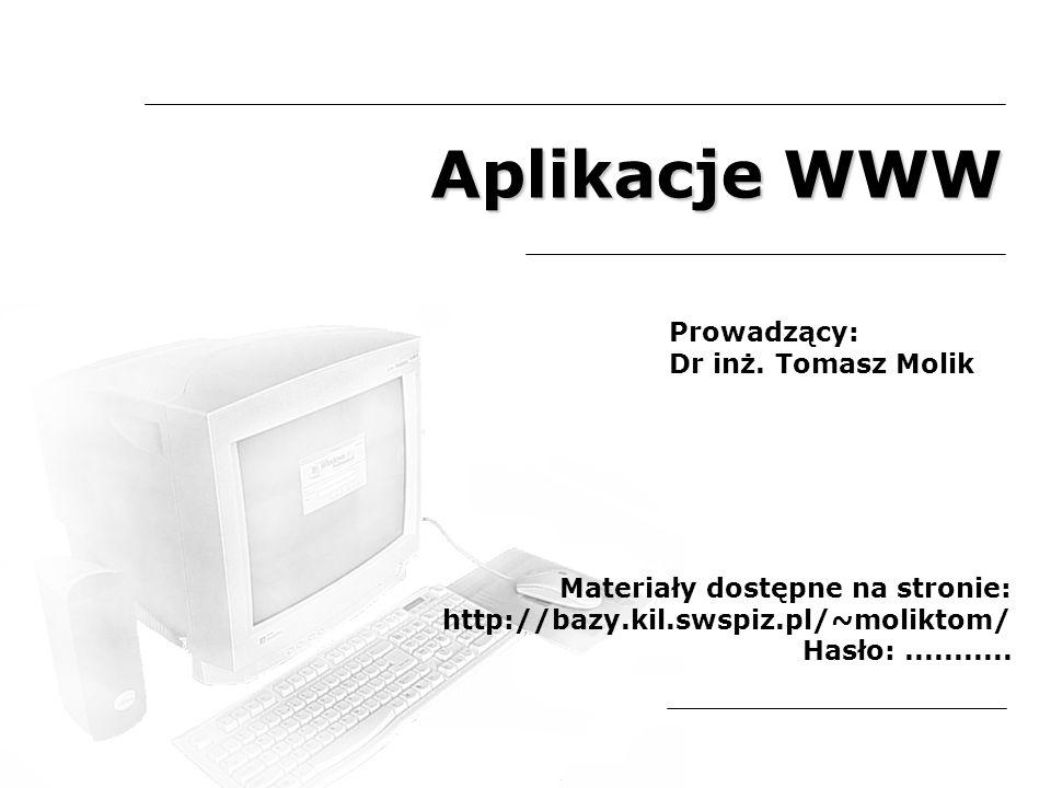 Aplikacje WWW Prowadzący: Dr inż. Tomasz Molik