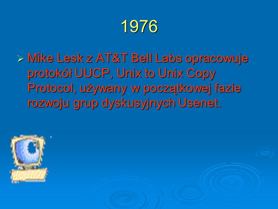 1976 Mike Lesk z AT&T Bell Labs opracowuje protokół UUCP, Unix to Unix Copy Protocol, używany w początkowej fazie rozwoju grup dyskusyjnych Usenet.