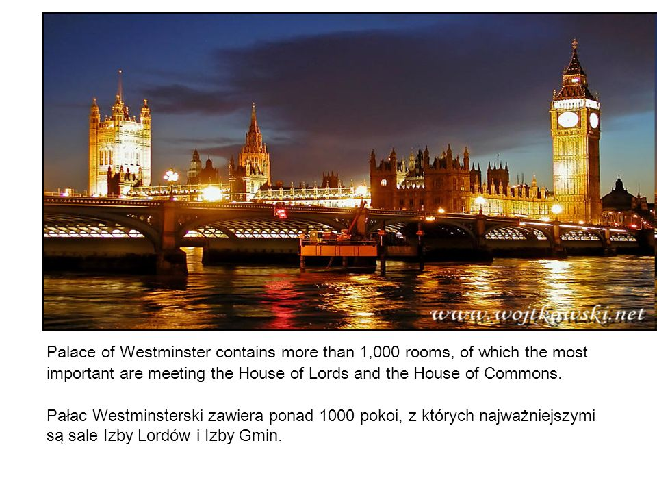 Palace of Westminster contains more than 1,000 rooms, of which the most important are meeting the House of Lords and the House of Commons.
