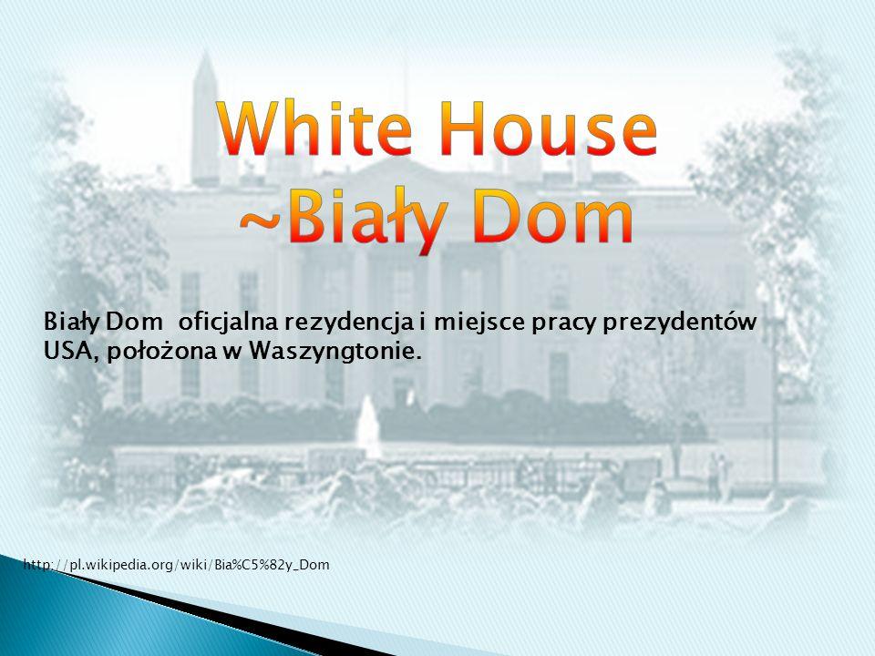 White House~Biały Dom. Biały Dom oficjalna rezydencja i miejsce pracy prezydentów USA, położona w Waszyngtonie.