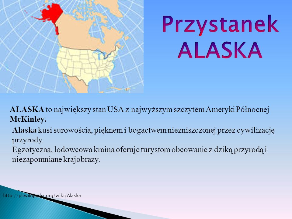 Przystanek ALASKA ALASKA to największy stan USA z najwyższym szczytem Ameryki Północnej McKinley.