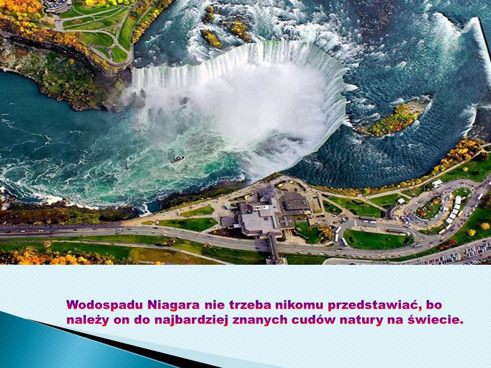 Wodospadu Niagara nie trzeba nikomu przedstawiać, bo należy on do najbardziej znanych cudów natury na świecie.
