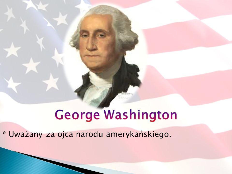 George Washington * Uważany za ojca narodu amerykańskiego.