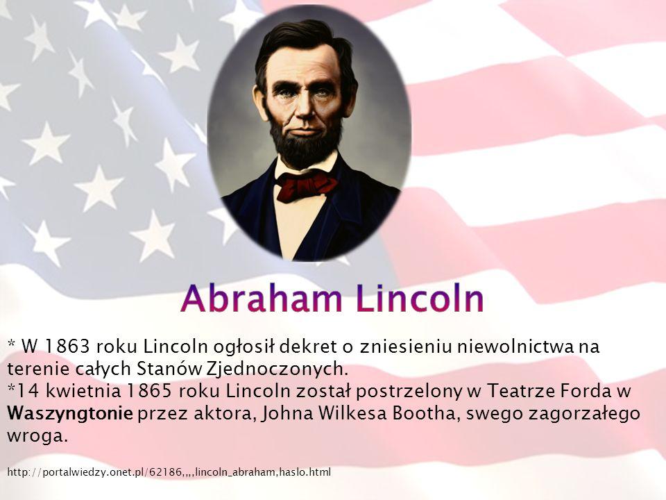 Abraham Lincoln * W 1863 roku Lincoln ogłosił dekret o zniesieniu niewolnictwa na terenie całych Stanów Zjednoczonych.