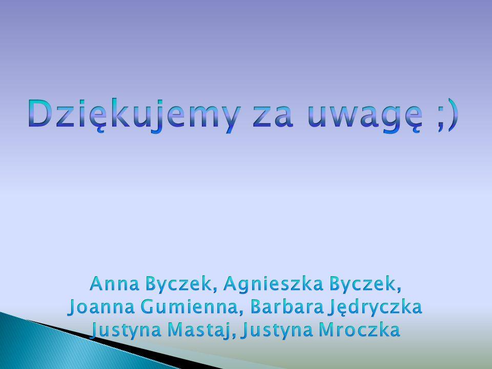 Dziękujemy za uwagę ;) Anna Byczek, Agnieszka Byczek,