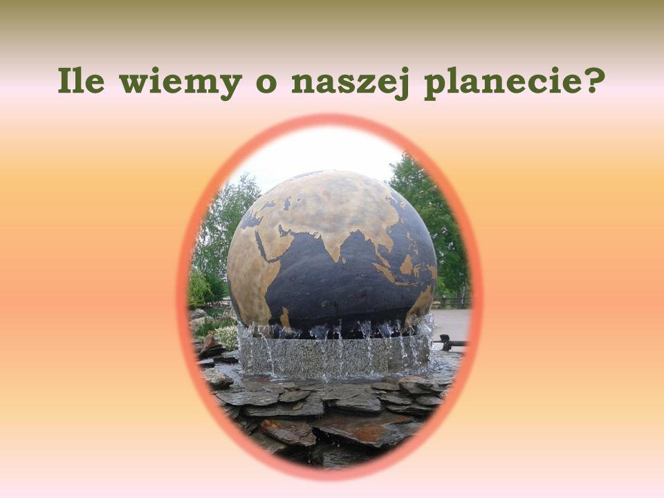 Ile wiemy o naszej planecie