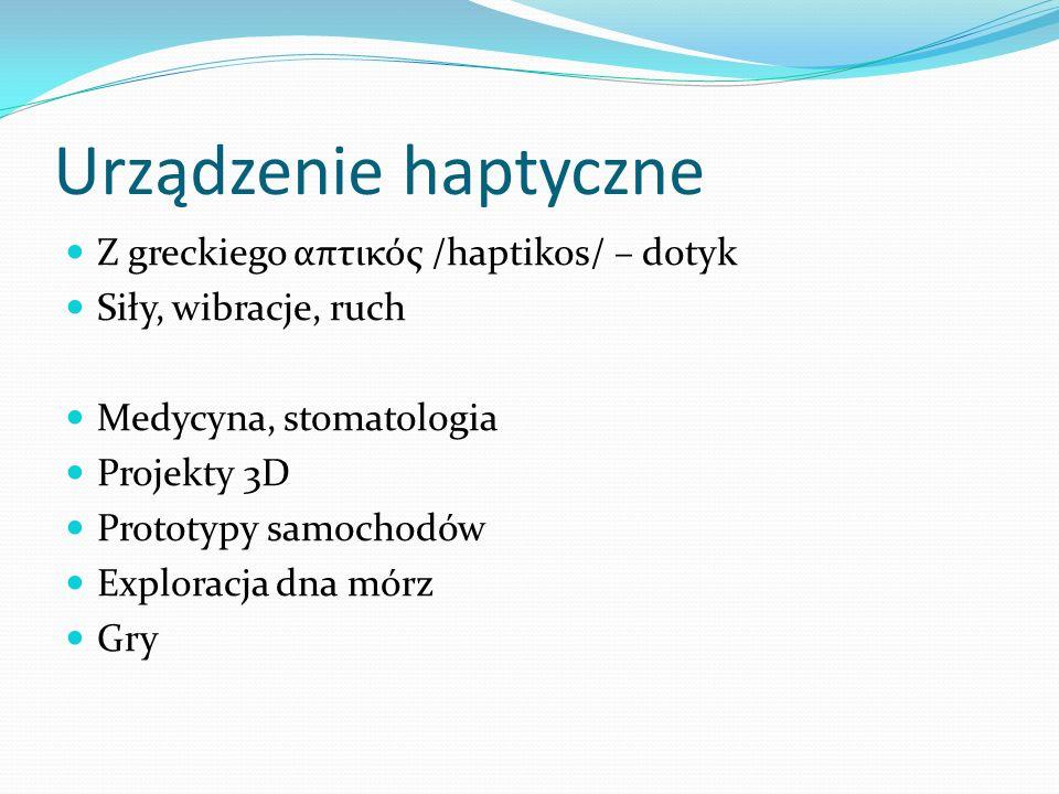 Urządzenie haptyczne Z greckiego απτικός /haptikos/ – dotyk