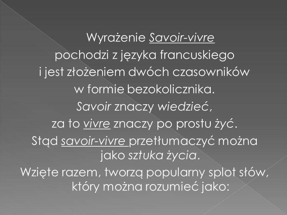 Wyrażenie Savoir-vivre pochodzi z języka francuskiego