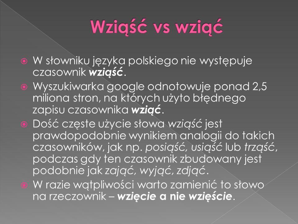 Wziąść vs wziąć W słowniku języka polskiego nie występuje czasownik wziąść.