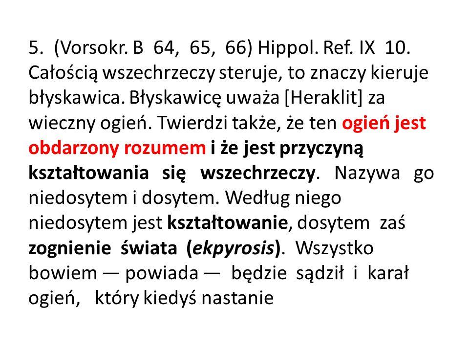 5. (Vorsokr. B 64, 65, 66) Hippol. Ref. IX 10