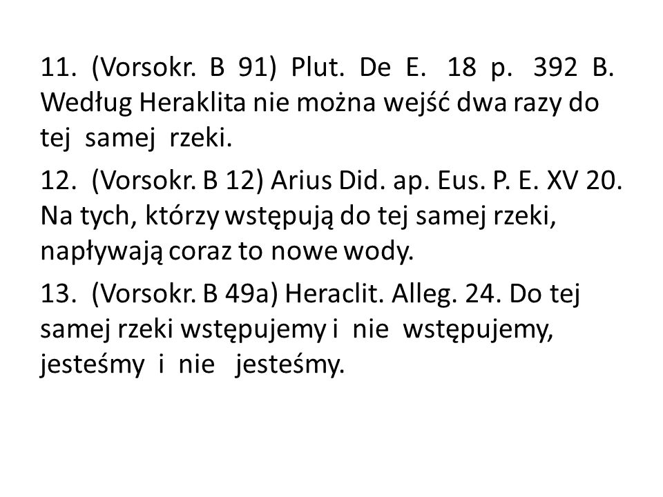 11. (Vorsokr. B 91) Plut. De E. 18 p. 392 B.
