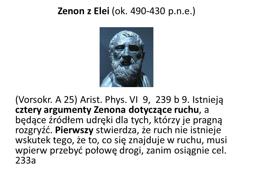 Zenon z Elei (ok. 490-430 p. n. e. ) (Vorsokr. A 25) Arist. Phys