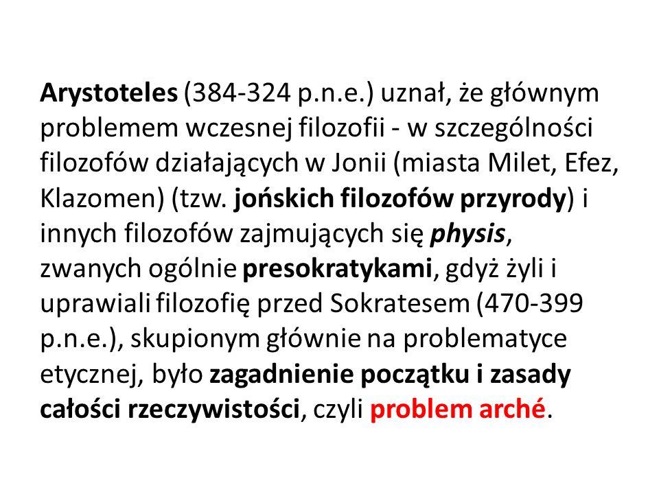 Arystoteles (384-324 p.n.e.) uznał, że głównym problemem wczesnej filozofii - w szczególności filozofów działających w Jonii (miasta Milet, Efez, Klazomen) (tzw.