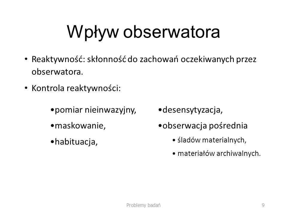 Wpływ obserwatora Reaktywność: skłonność do zachowań oczekiwanych przez obserwatora. Kontrola reaktywności: