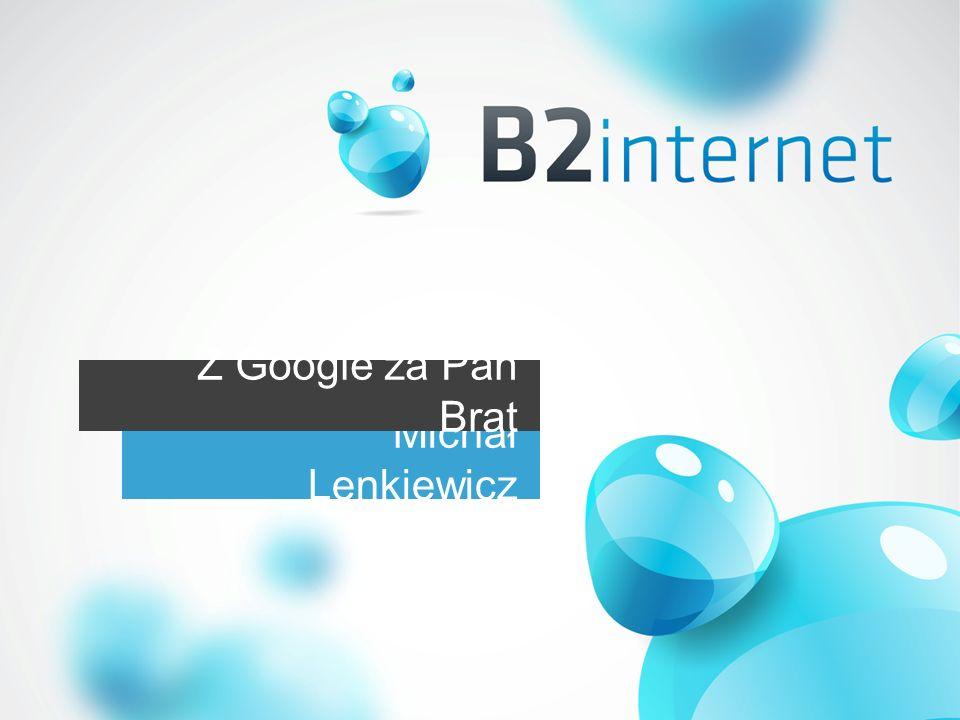 Z Google za Pan Brat Michał Lenkiewicz