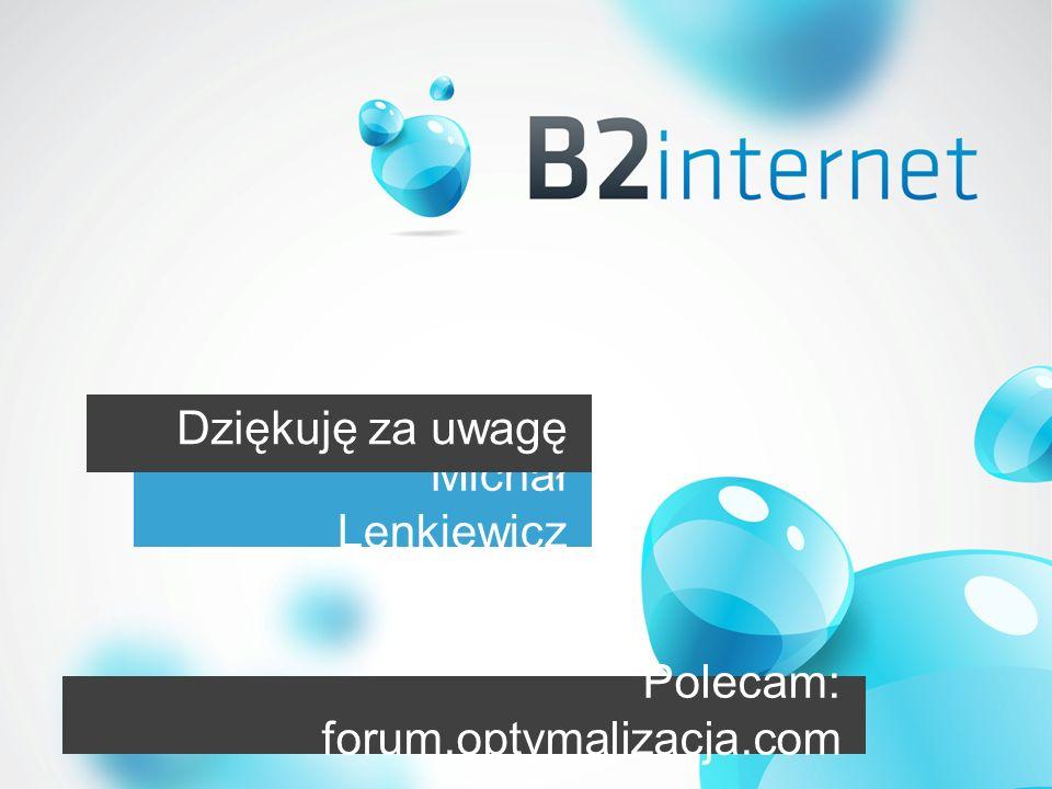 Dziękuję za uwagę Michał Lenkiewicz Polecam: forum.optymalizacja.com