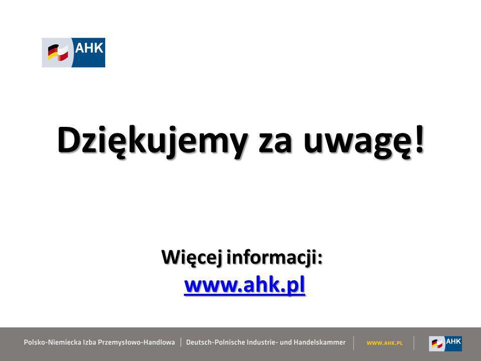 Dziękujemy za uwagę! www.ahk.pl Więcej informacji: