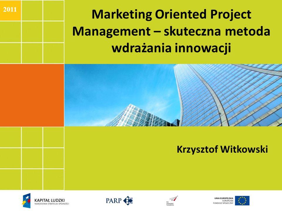 2011 Marketing Oriented Project Management – skuteczna metoda wdrażania innowacji.