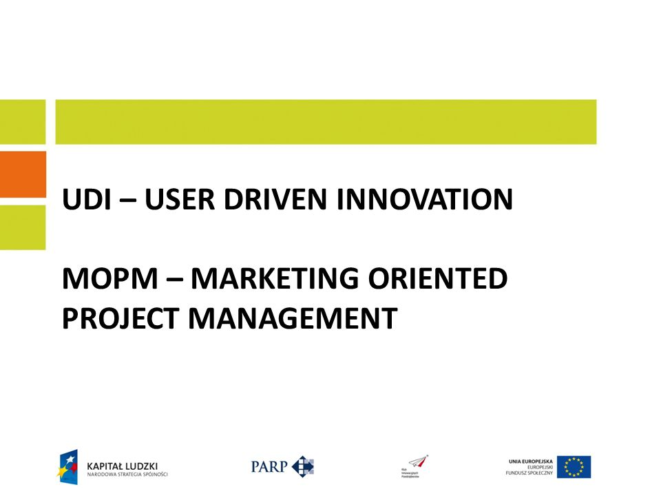 UDI – User driven innovation MOPM – Marketing oriented Project management