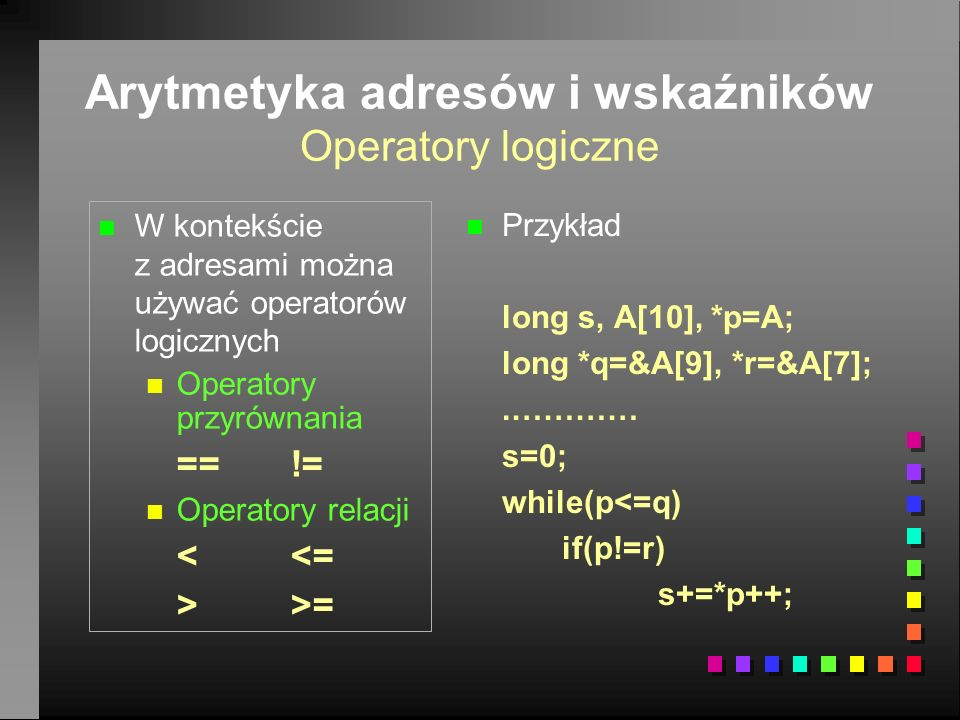 Arytmetyka adresów i wskaźników Operatory logiczne