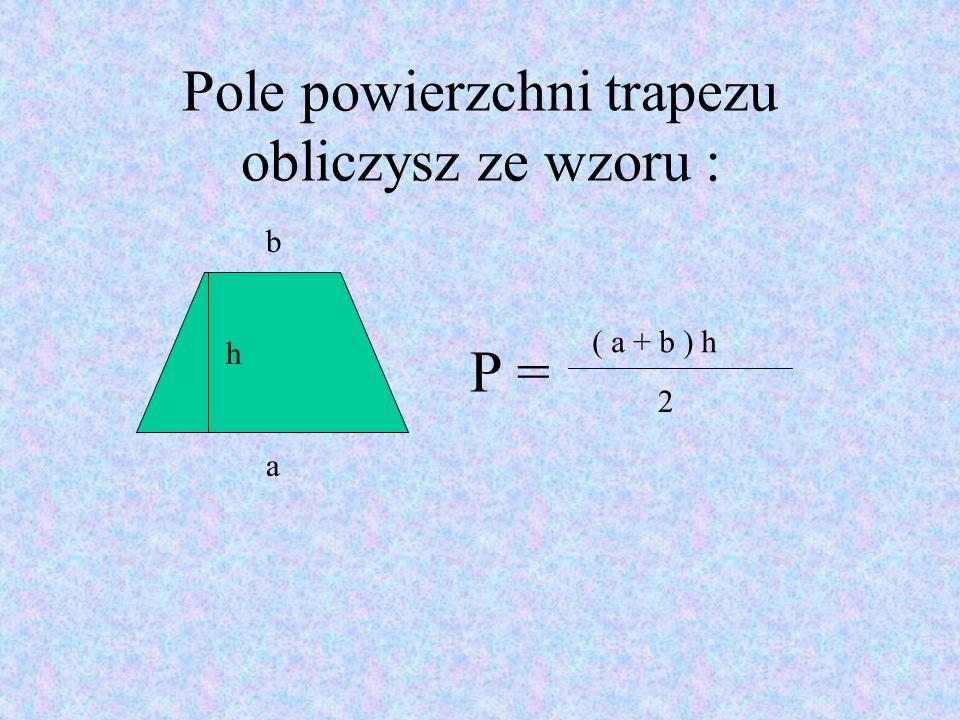 Pole powierzchni trapezu obliczysz ze wzoru : P =