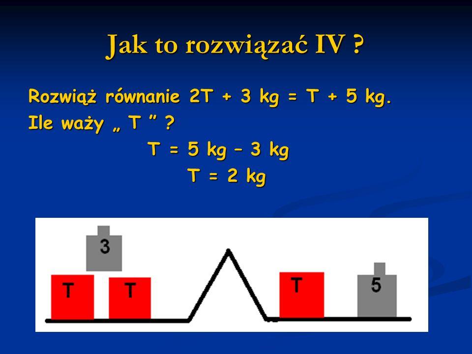 Jak to rozwiązać IV Rozwiąż równanie 2T + 3 kg = T + 5 kg.