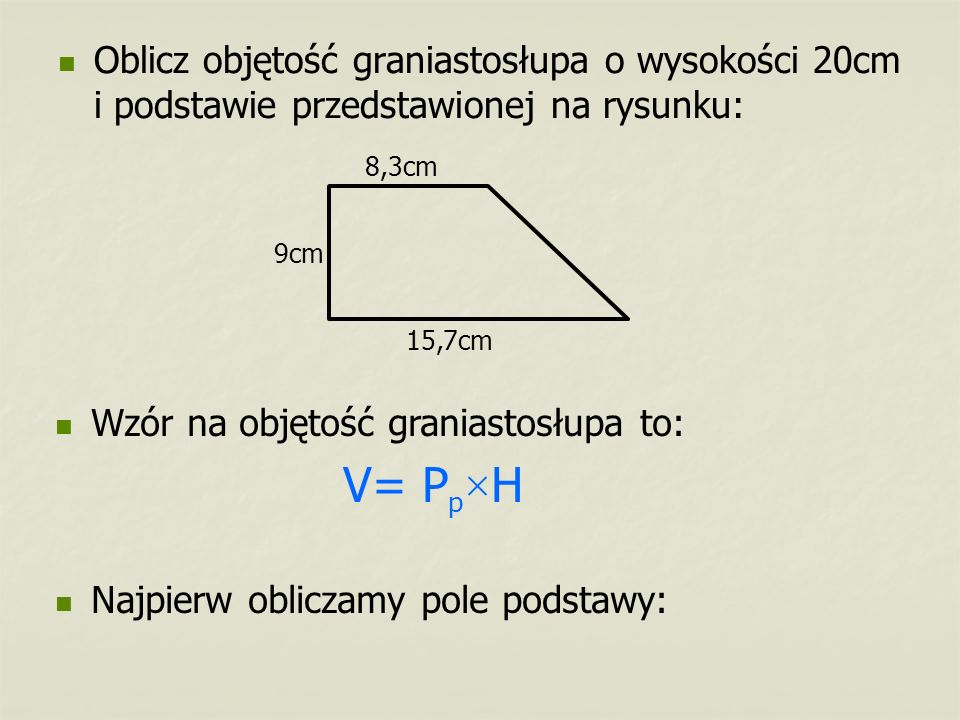 Oblicz objętość graniastosłupa o wysokości 20cm i podstawie przedstawionej na rysunku:
