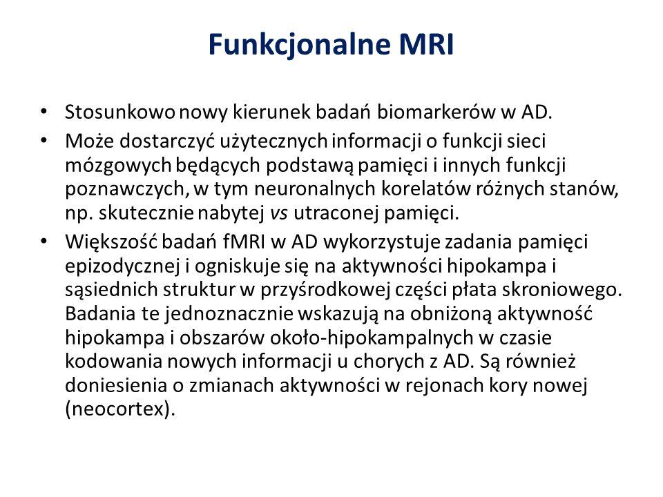 Funkcjonalne MRI Stosunkowo nowy kierunek badań biomarkerów w AD.