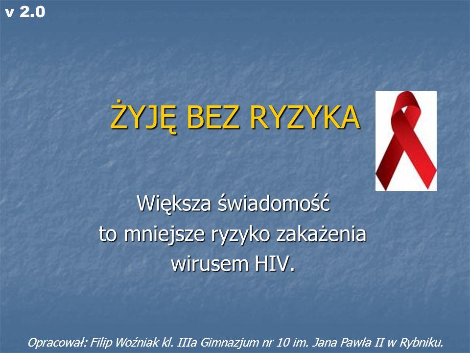 Większa świadomość to mniejsze ryzyko zakażenia wirusem HIV.
