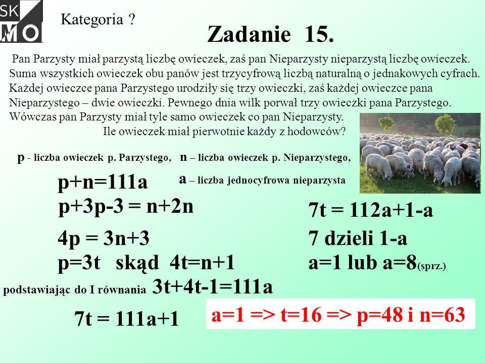Zadanie 15. p+n=111a p+3p-3 = n+2n 7t = 112a+1-a 4p = 3n+3