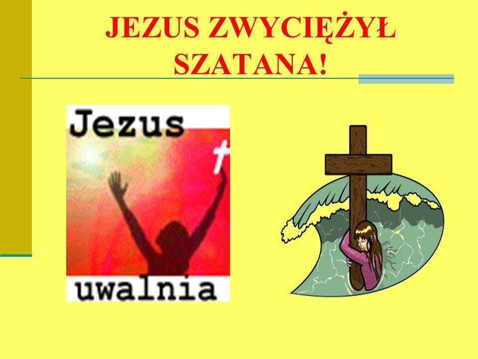 JEZUS ZWYCIĘŻYŁ SZATANA!