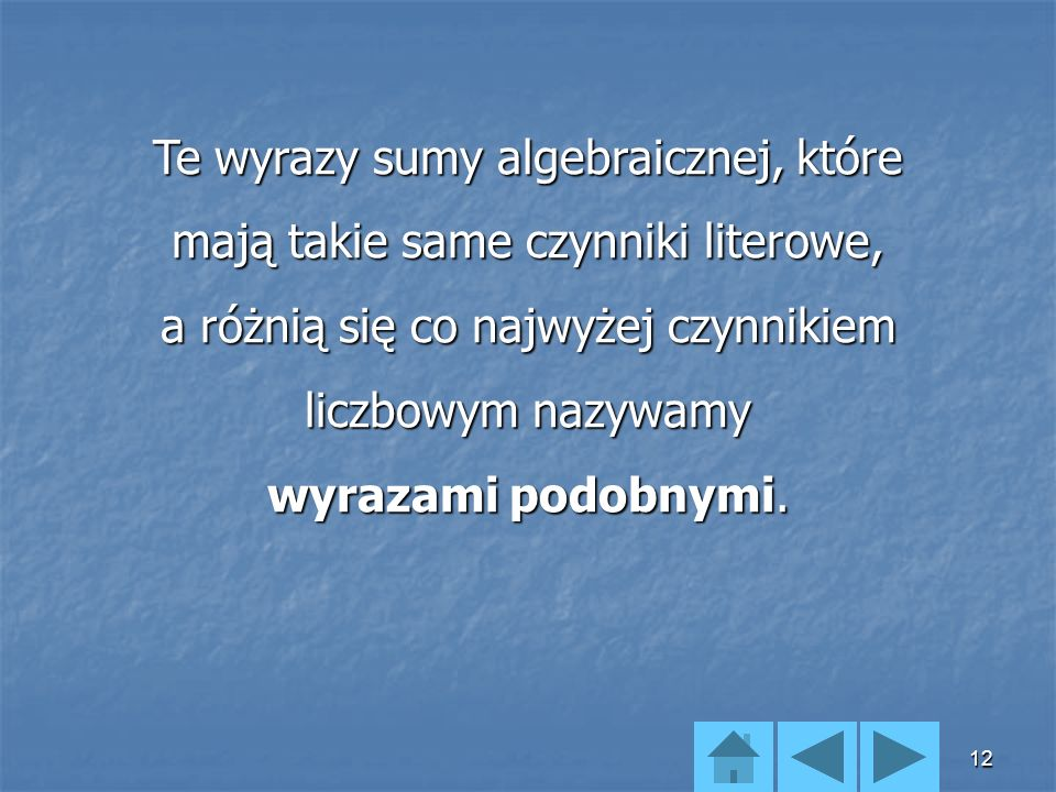 Te wyrazy sumy algebraicznej, które mają takie same czynniki literowe, a różnią się co najwyżej czynnikiem liczbowym nazywamy wyrazami podobnymi.