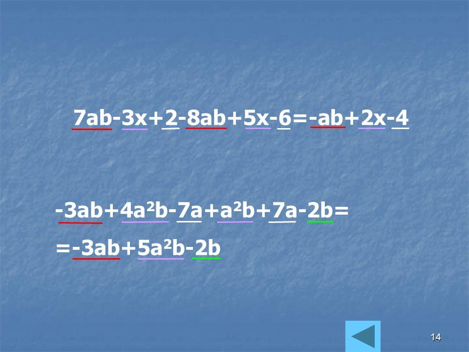 7ab-3x+2-8ab+5x-6=-ab+2x-4 -3ab+4a2b-7a+a2b+7a-2b= =-3ab+5a2b-2b