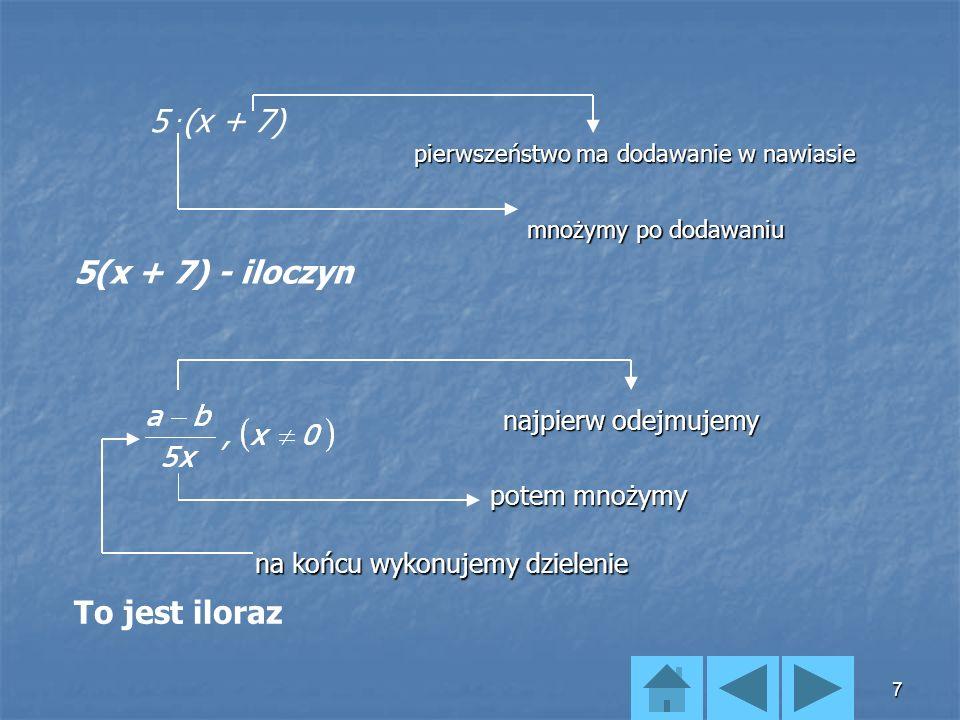 5 .(x + 7) 5(x + 7) - iloczyn To jest iloraz najpierw odejmujemy
