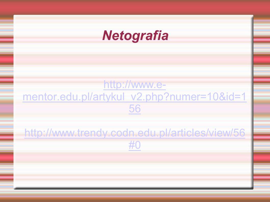 Netografia http://www.e-mentor.edu.pl/artykul_v2.php numer=10&id=156