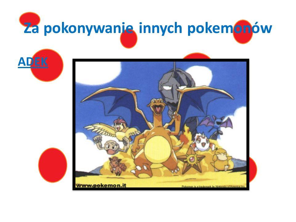Za pokonywanie innych pokemonów