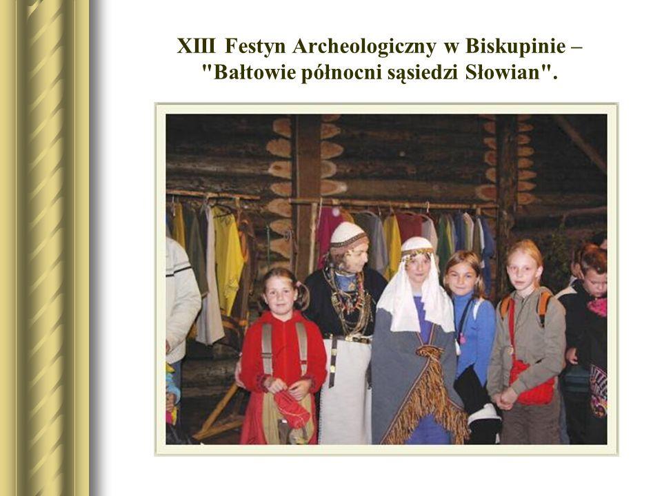 XIII Festyn Archeologiczny w Biskupinie – Bałtowie północni sąsiedzi Słowian .