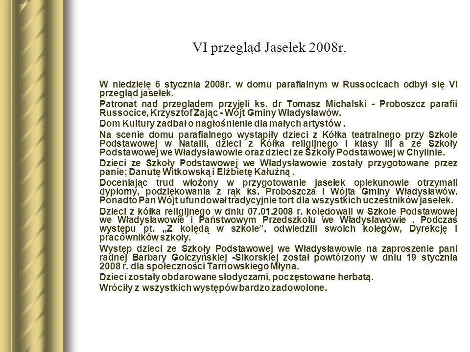 VI przegląd Jasełek 2008r. W niedzielę 6 stycznia 2008r. w domu parafialnym w Russocicach odbył się VI przegląd jasełek.