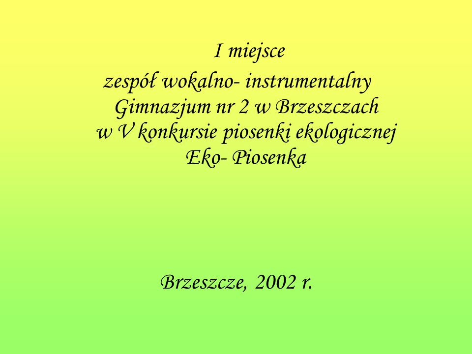 I miejsce zespół wokalno- instrumentalny Gimnazjum nr 2 w Brzeszczach w V konkursie piosenki ekologicznej Eko- Piosenka.