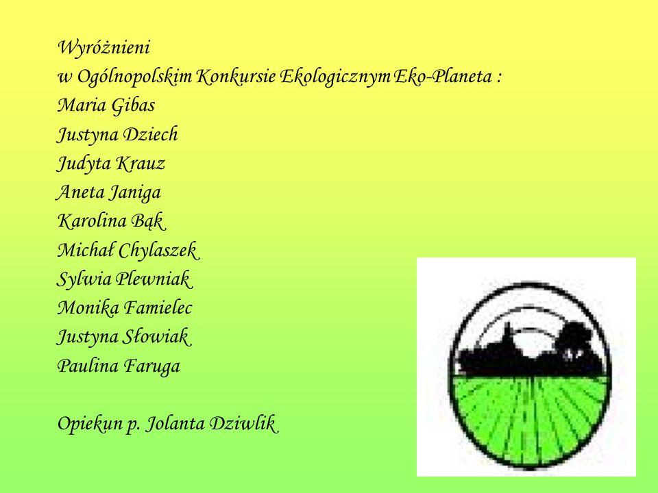 Wyróżnieni w Ogólnopolskim Konkursie Ekologicznym Eko-Planeta : Maria Gibas. Justyna Dziech. Judyta Krauz.