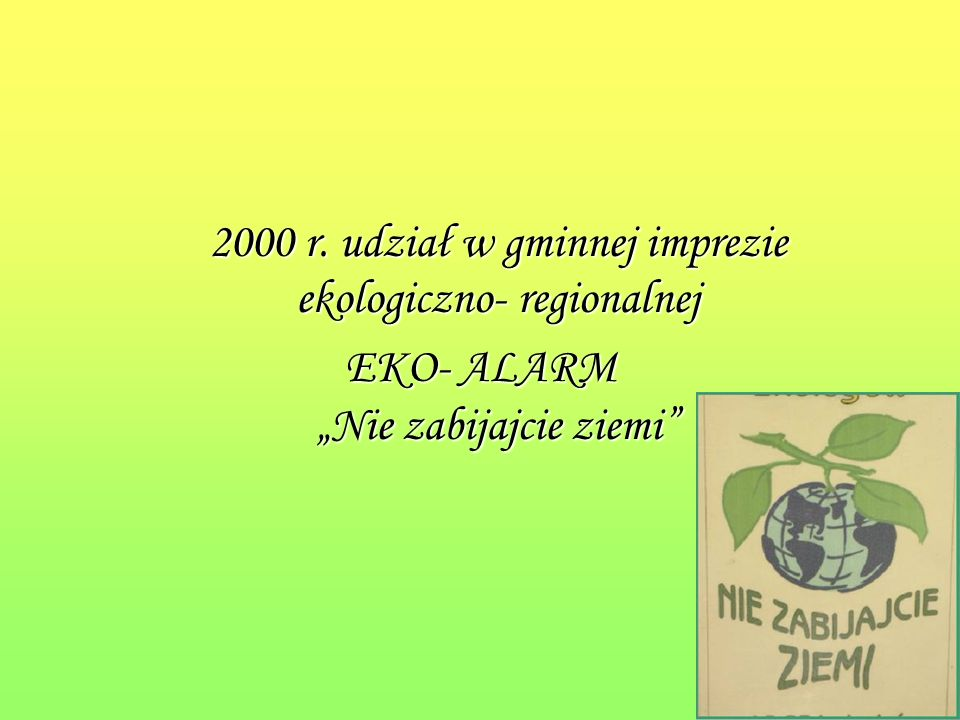 2000 r. udział w gminnej imprezie ekologiczno- regionalnej