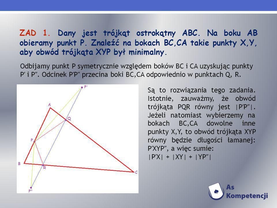 ZAD 1. Dany jest trójkąt ostrokątny ABC. Na boku AB obieramy punkt P